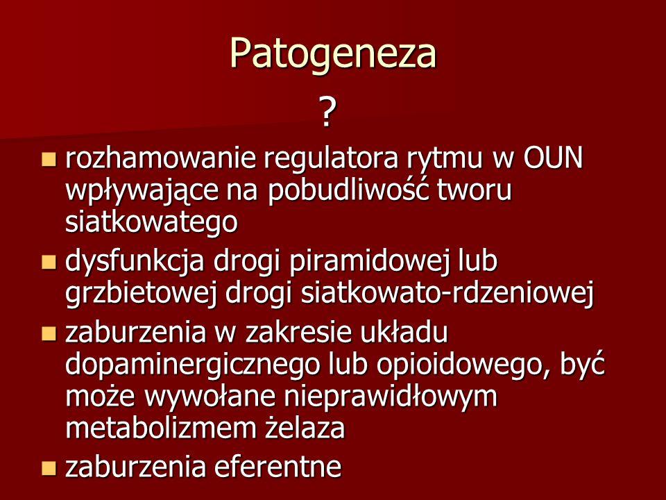 Patogeneza ? rozhamowanie regulatora rytmu w OUN wpływające na pobudliwość tworu siatkowatego rozhamowanie regulatora rytmu w OUN wpływające na pobudl