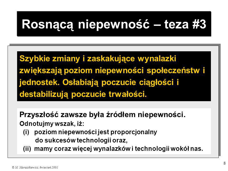 © M. Muraszkiewicz, kwiecień 2001 8 Rosnącą niepewność – teza #3 Szybkie zmiany i zaskakujące wynalazki zwiększają poziom niepewności społeczeństw i j