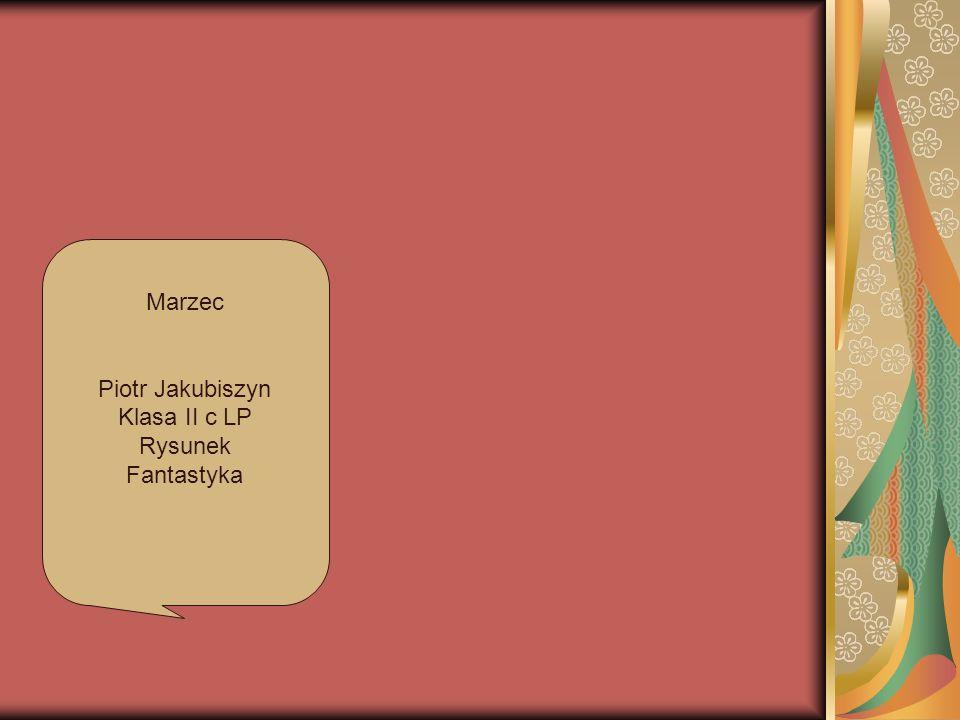 Marzec Piotr Jakubiszyn Klasa II c LP Rysunek Fantastyka
