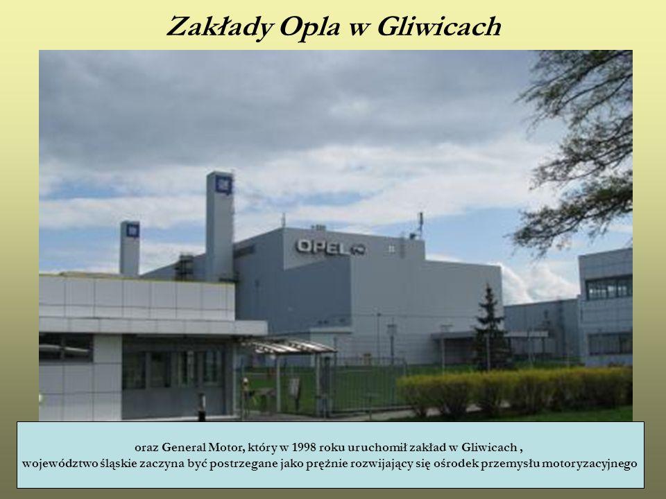 Zakłady Opla w Gliwicach oraz General Motor, który w 1998 roku uruchomił zakład w Gliwicach, województwo śląskie zaczyna być postrzegane jako prężnie