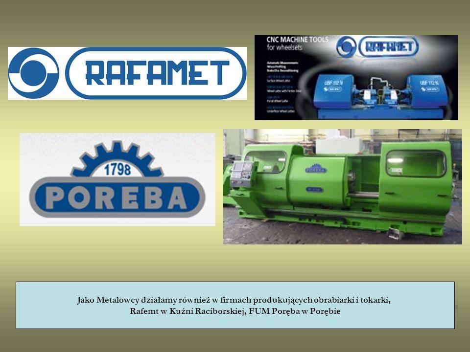 Jako Metalowcy działamy również w firmach produkujących obrabiarki i tokarki, Rafemt w Kuźni Raciborskiej, FUM Poręba w Porębie