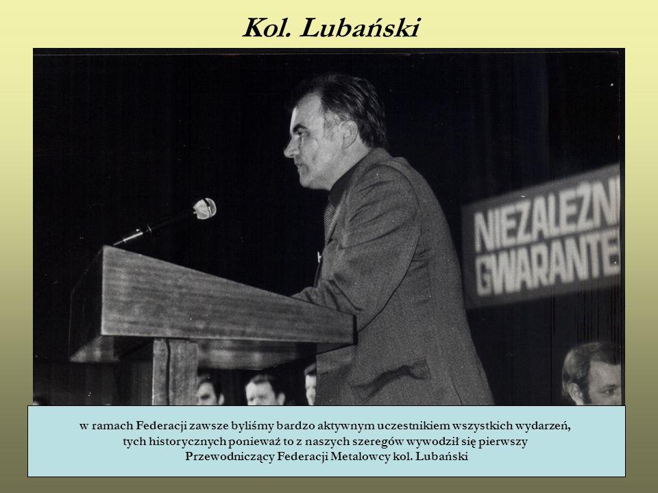 Kol. Lubański w ramach Federacji zawsze byliśmy bardzo aktywnym uczestnikiem wszystkich wydarzeń, tych historycznych ponieważ to z naszych szeregów wy