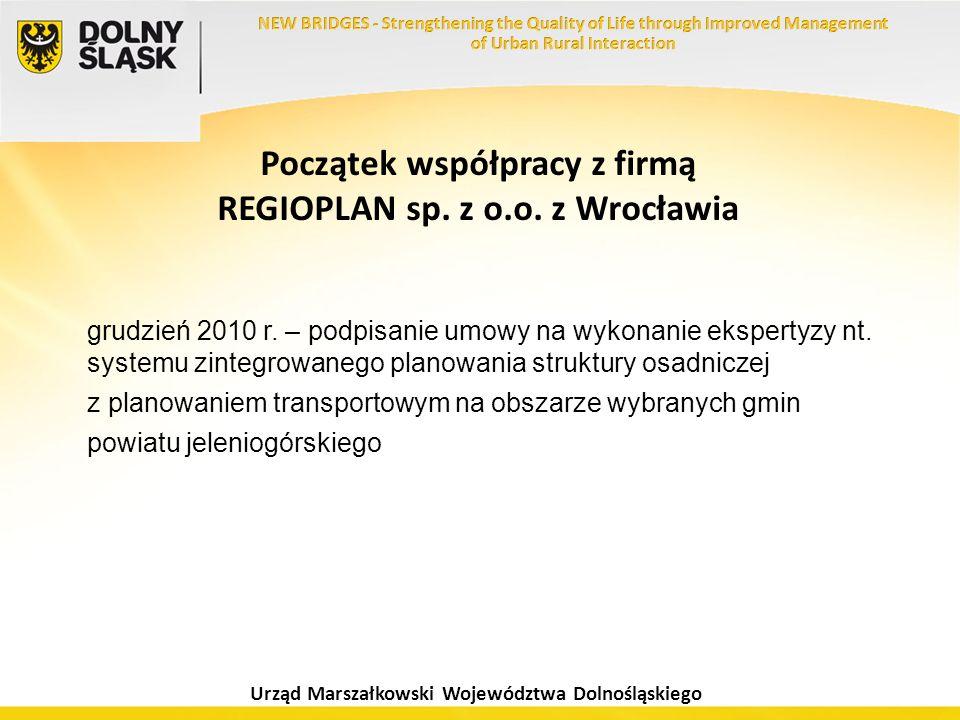 Urząd Marszałkowski Województwa Dolnośląskiego Początek współpracy z firmą REGIOPLAN sp. z o.o. z Wrocławia grudzień 2010 r. – podpisanie umowy na wyk