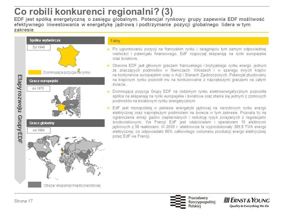 Strona 17 Co robili konkurenci regionalni? (3) EDF jest spółką energetyczną o zasięgu globalnym. Potencjał rynkowy grupy zapewnia EDF możliwość efekty