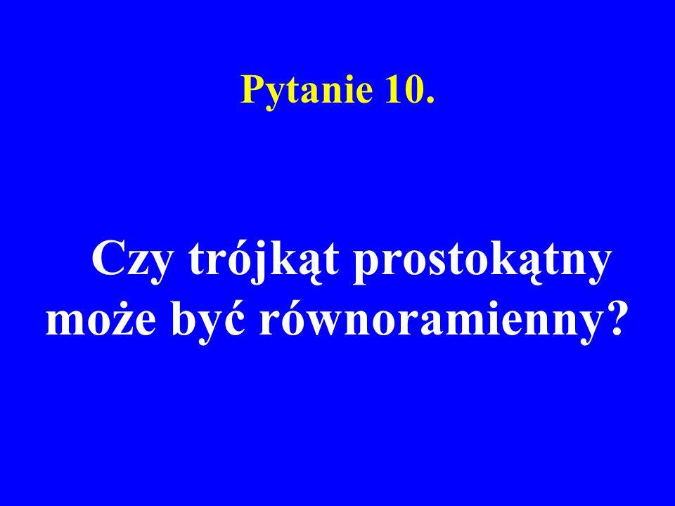 Pytanie 10. Czy trójkąt prostokątny może być równoramienny?