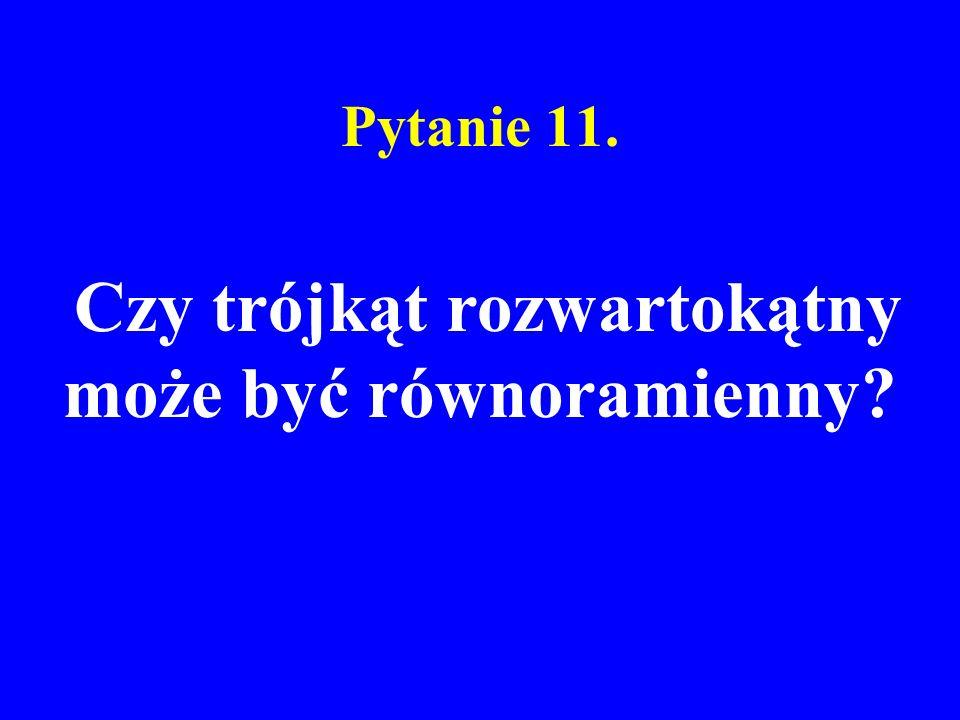 Pytanie 11. Czy trójkąt rozwartokątny może być równoramienny?