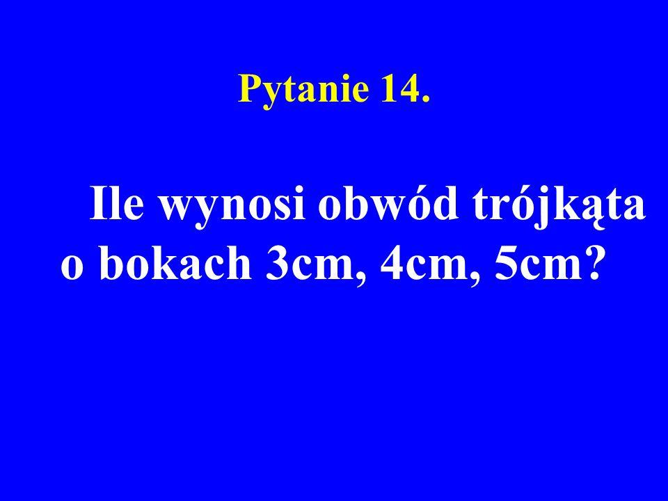 Pytanie 14. Ile wynosi obwód trójkąta o bokach 3cm, 4cm, 5cm?