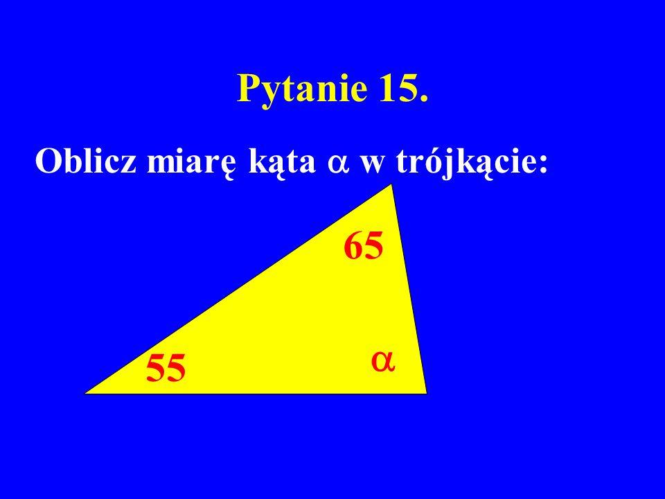 Pytanie 15. 55 65 Oblicz miarę kąta w trójkącie: