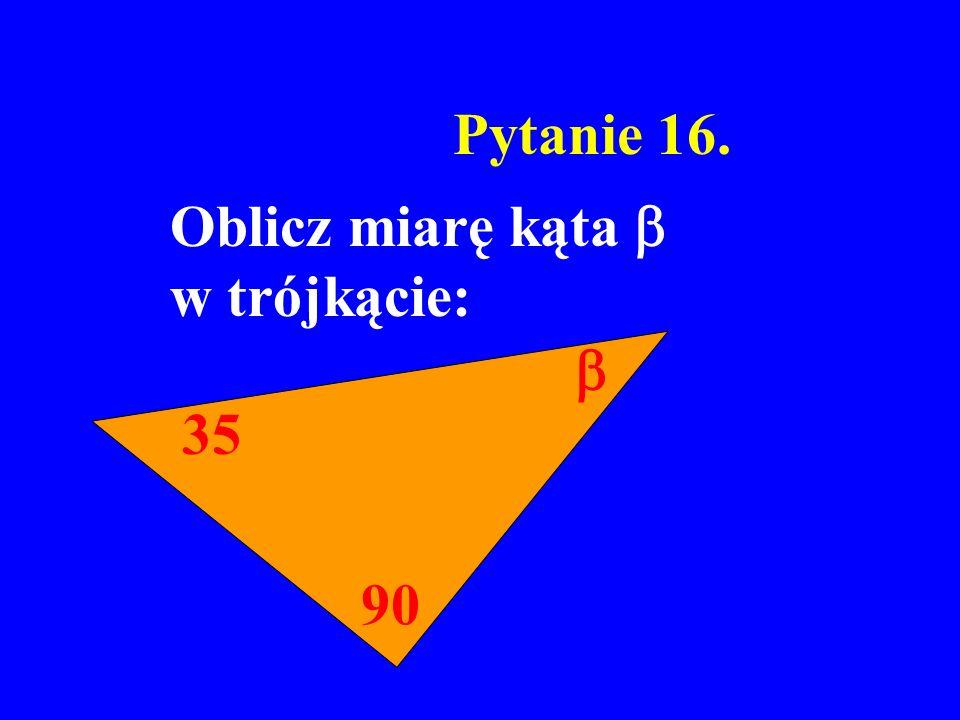 Pytanie 16. 35 90 Oblicz miarę kąta w trójkącie: