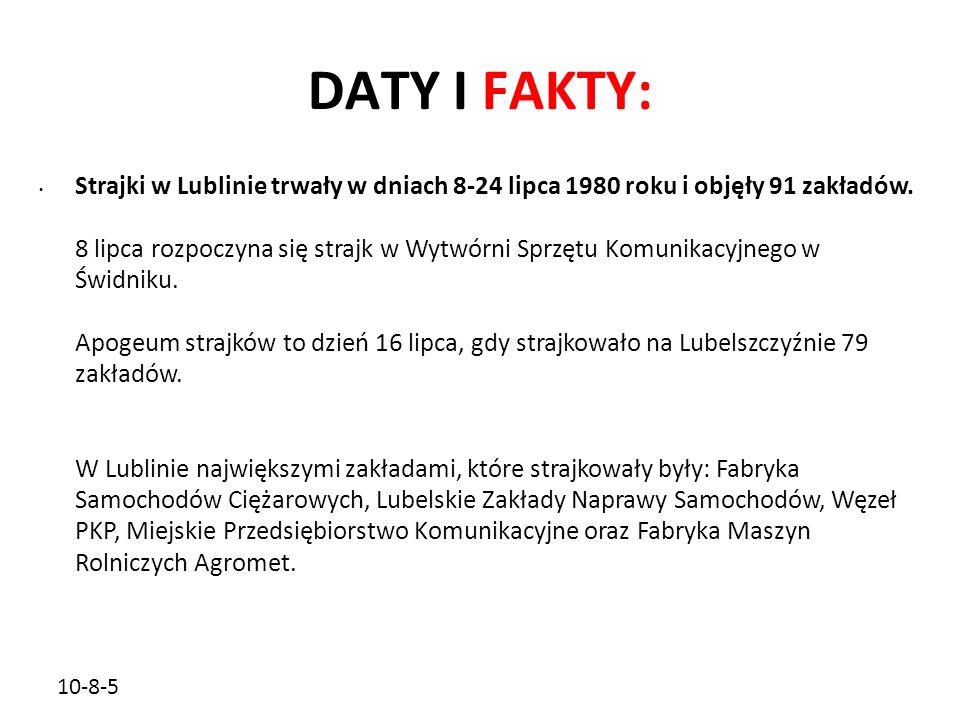 10-8-5 DATY I FAKTY: Strajki w Lublinie trwały w dniach 8-24 lipca 1980 roku i objęły 91 zakładów. 8 lipca rozpoczyna się strajk w Wytwórni Sprzętu Ko
