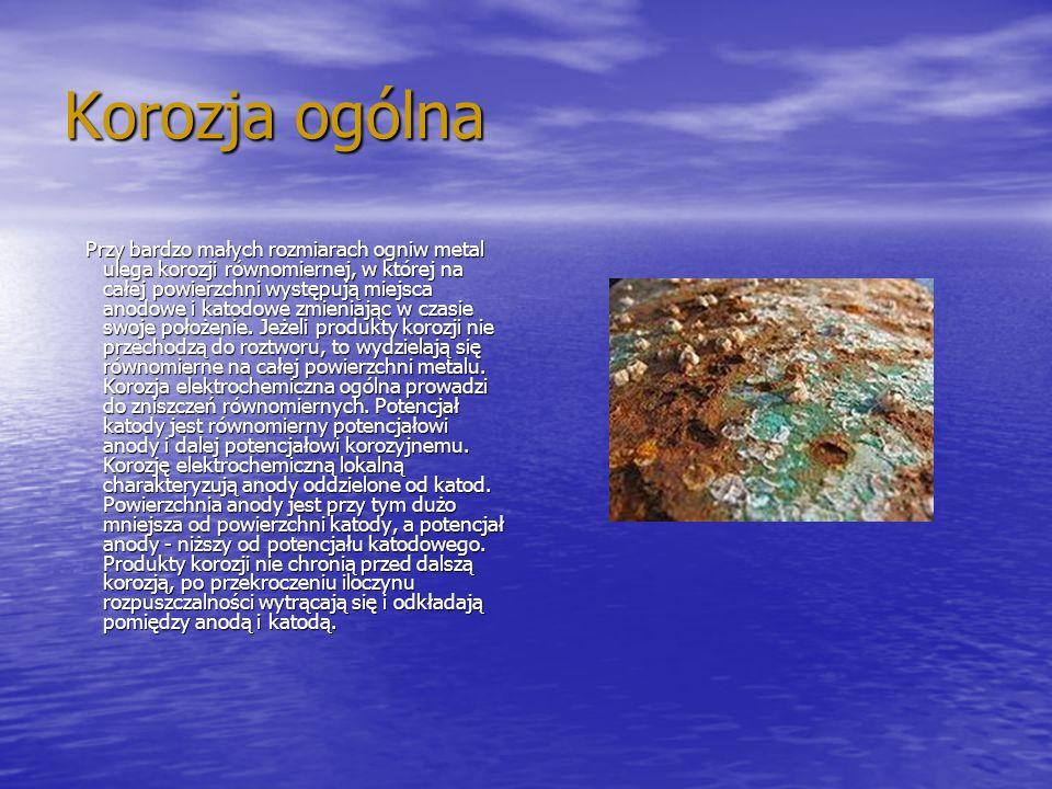 Korozja ogólna Przy bardzo małych rozmiarach ogniw metal ulega korozji równomiernej, w której na całej powierzchni występują miejsca anodowe i katodow