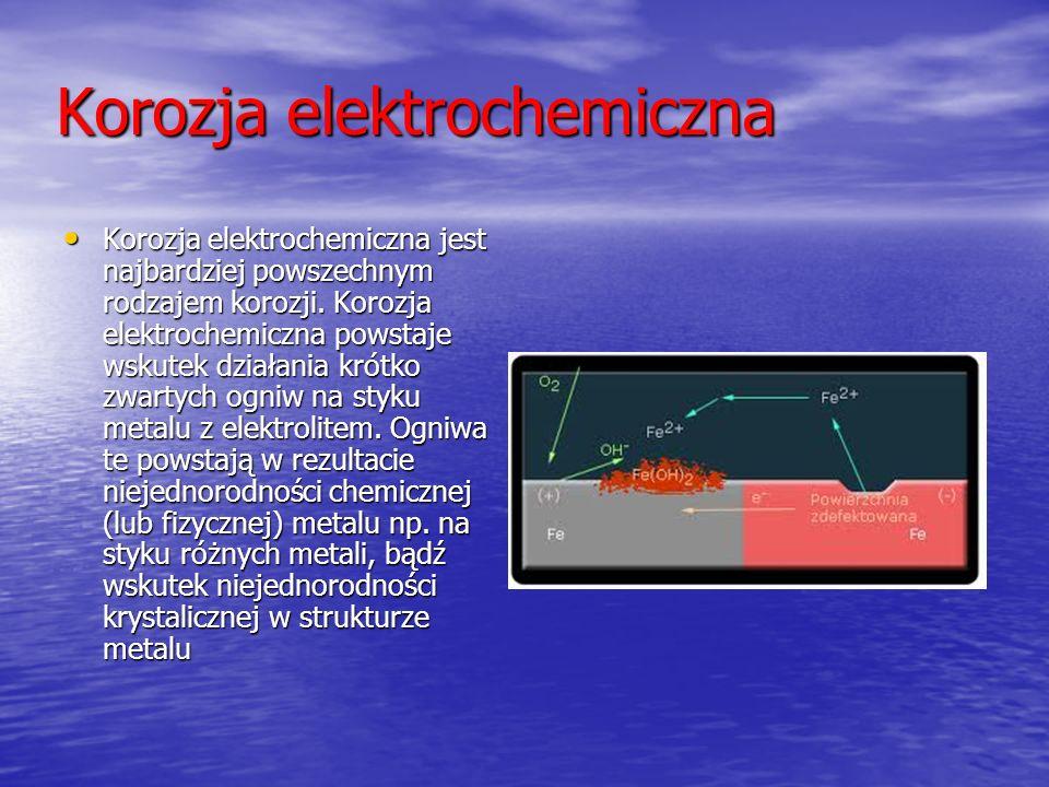 Korozja elektrochemiczna Korozja elektrochemiczna jest najbardziej powszechnym rodzajem korozji. Korozja elektrochemiczna powstaje wskutek działania k