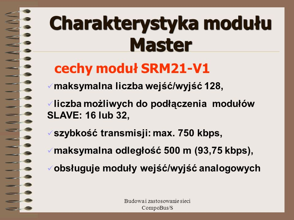 Budowa i zastosowanie sieci CompoBus/S Charakterystyka modułu Master cechy moduł SRM21-V1 maksymalna liczba wejść/wyjść 128, liczba możliwych do podłą