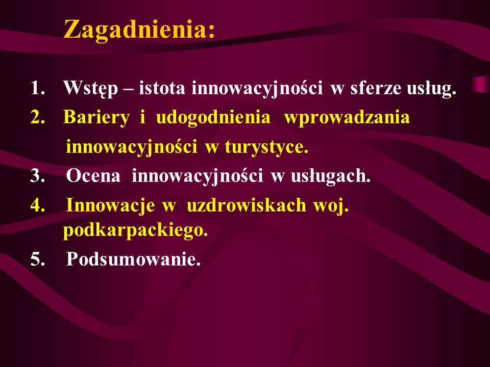 Zagadnienia: 1.Wstęp – istota innowacyjności w sferze usług. 2.Bariery i udogodnienia wprowadzania innowacyjności w turystyce. 3. Ocena innowacyjności