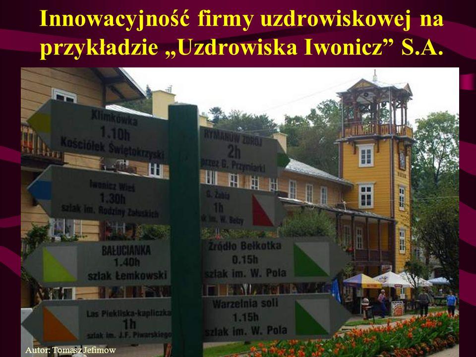 Innowacyjność firmy uzdrowiskowej na przykładzie Uzdrowiska Iwonicz S.A. Autor: Tomasz Jefimow
