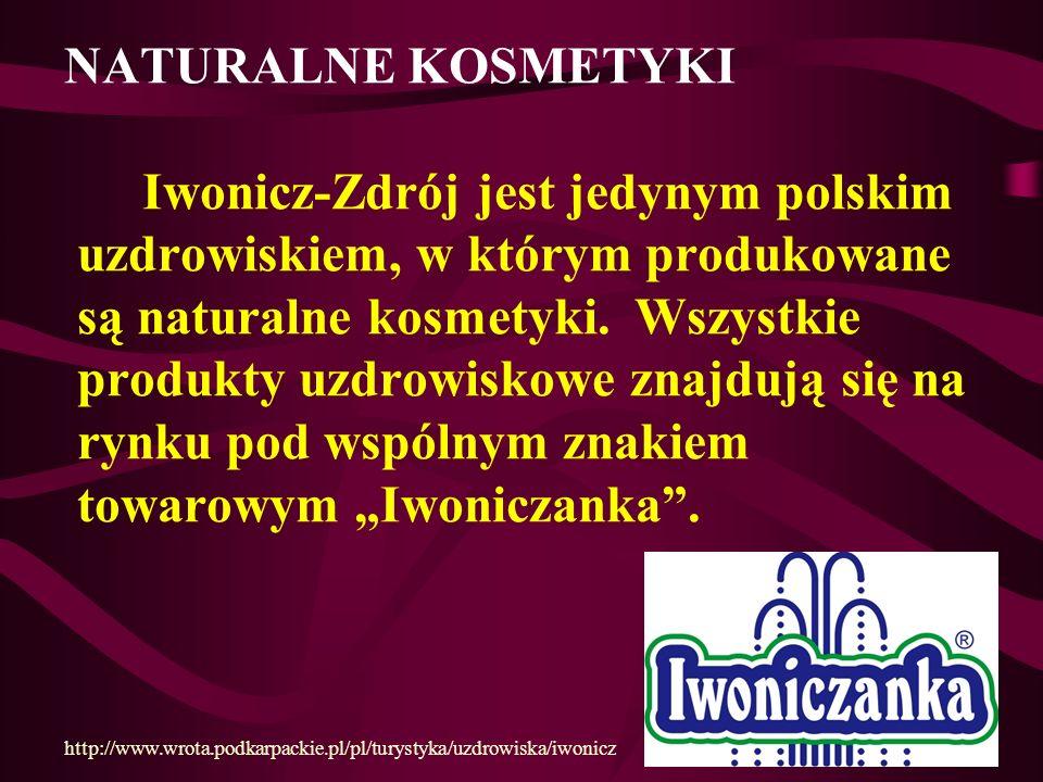 NATURALNE KOSMETYKI Iwonicz-Zdrój jest jedynym polskim uzdrowiskiem, w którym produkowane są naturalne kosmetyki. Wszystkie produkty uzdrowiskowe znaj