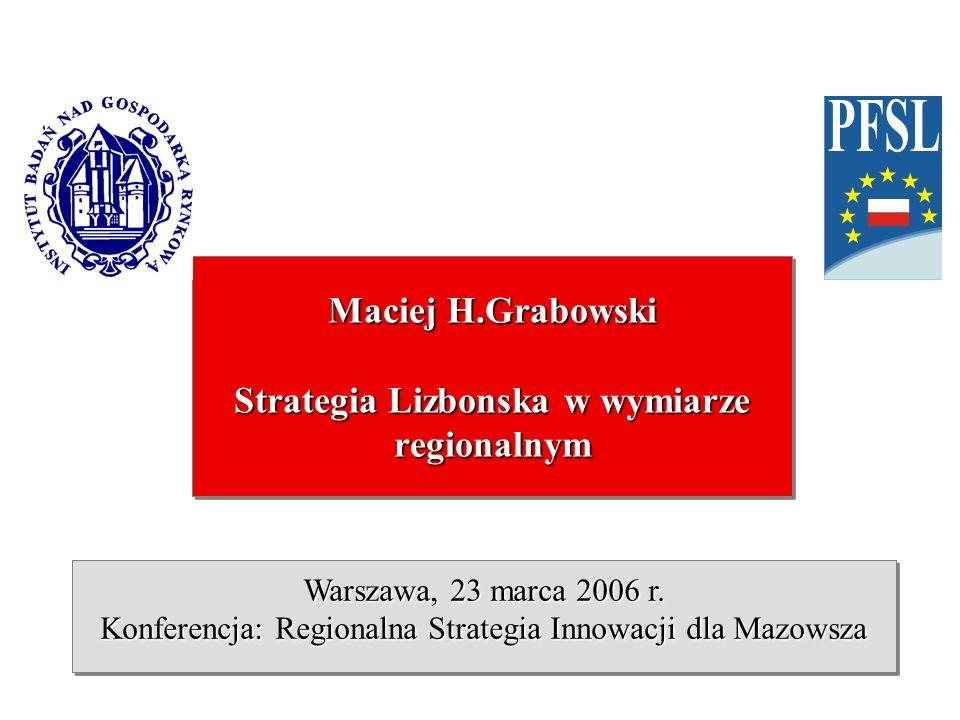 Maciej H.Grabowski Strategia Lizbonska w wymiarze regionalnym Warszawa, 23 marca 2006 r.