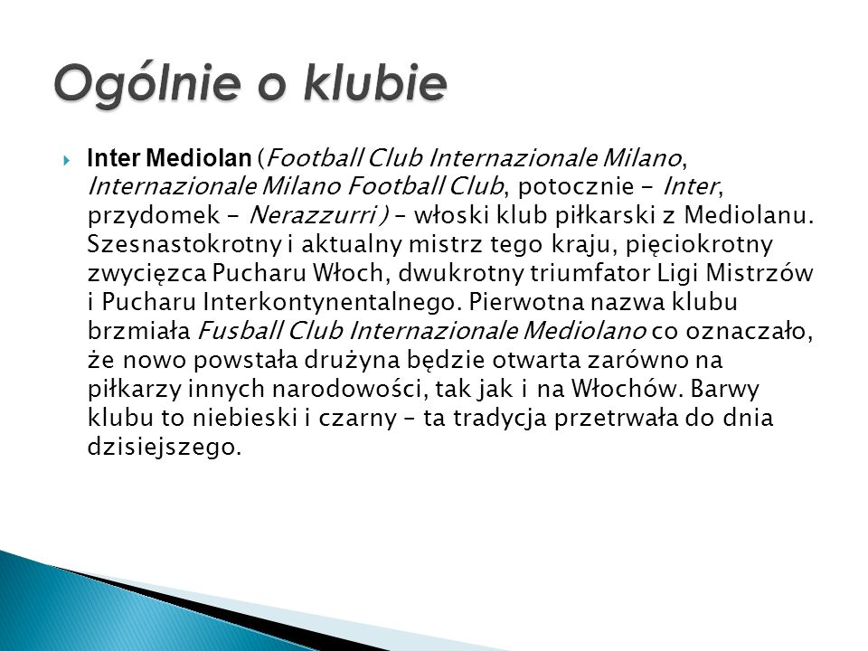 Inter Mediolan (Football Club Internazionale Milano, Internazionale Milano Football Club, potocznie - Inter, przydomek - Nerazzurri ) – włoski klub pi