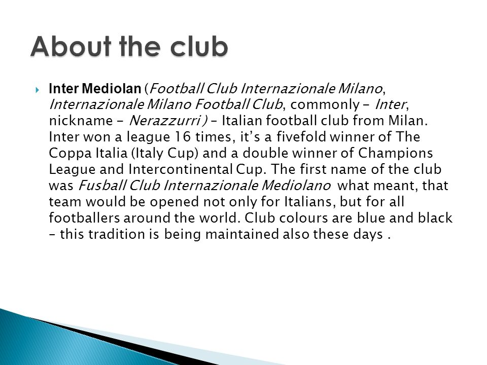 Inter Mediolan (Football Club Internazionale Milano, Internazionale Milano Football Club, commonly - Inter, nickname - Nerazzurri ) – Italian football