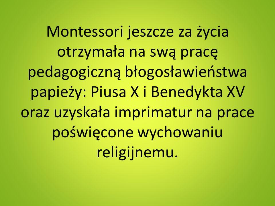 Montessori jeszcze za życia otrzymała na swą pracę pedagogiczną błogosławieństwa papieży: Piusa X i Benedykta XV oraz uzyskała imprimatur na prace poś