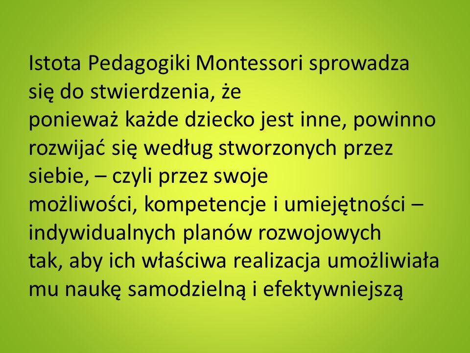 Istota Pedagogiki Montessori sprowadza się do stwierdzenia, że ponieważ każde dziecko jest inne, powinno rozwijać się według stworzonych przez siebie,
