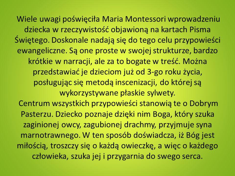 Wiele uwagi poświęciła Maria Montessori wprowadzeniu dziecka w rzeczywistość objawioną na kartach Pisma Świętego. Doskonale nadają się do tego celu pr