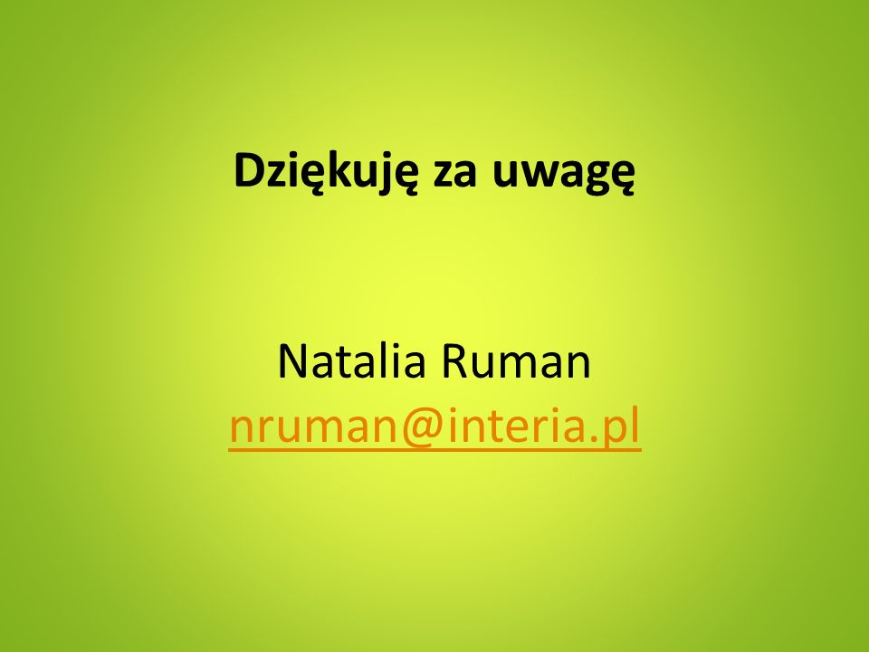 Dziękuję za uwagę Natalia Ruman nruman@interia.pl nruman@interia.pl