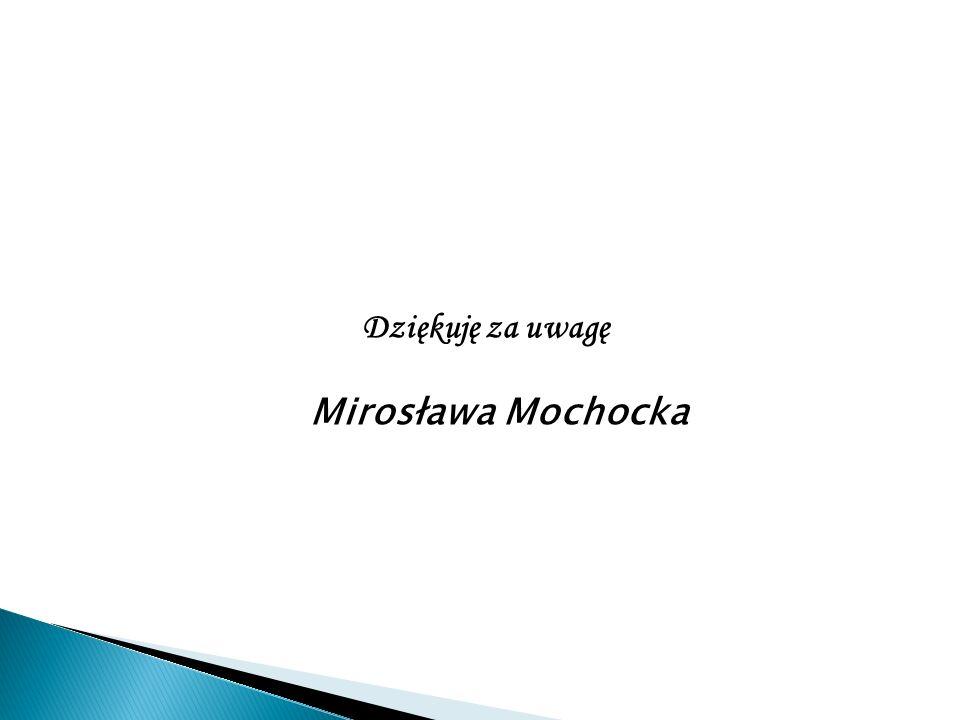 Dziękuję za uwagę Mirosława Mochocka 11