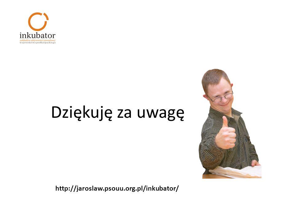 Dziękuję za uwagę http://jaroslaw.psouu.org.pl/inkubator/