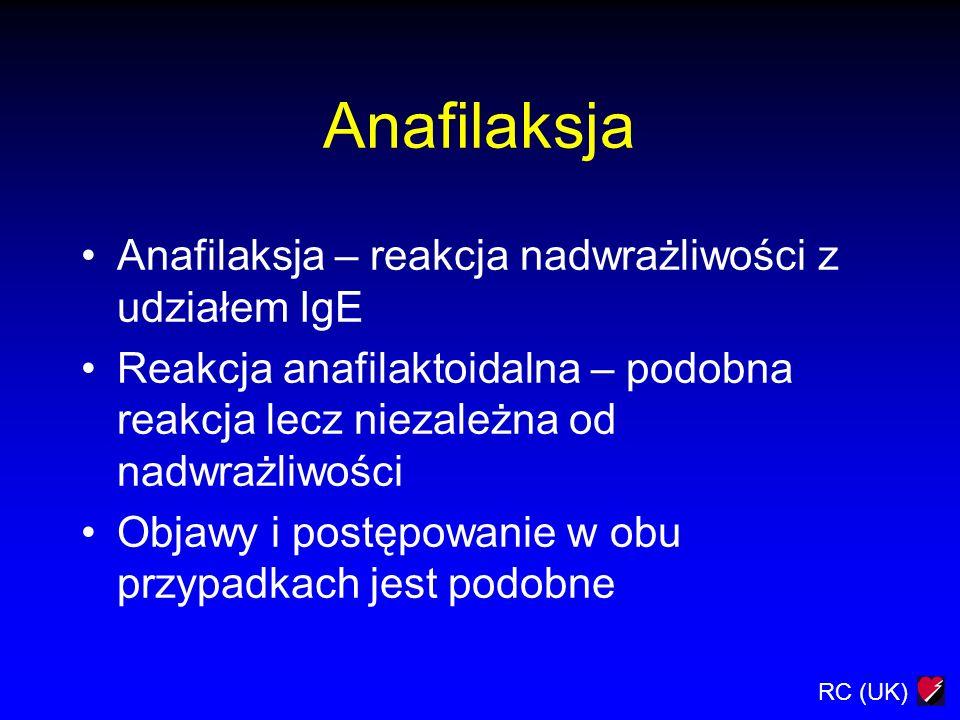 RC (UK) Anafilaksja Anafilaksja – reakcja nadwrażliwości z udziałem IgE Reakcja anafilaktoidalna – podobna reakcja lecz niezależna od nadwrażliwości O