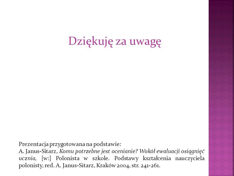 Prezentacja przygotowana na podstawie: A. Janus-Sitarz, Komu potrzebne jest ocenianie? Wokół ewaluacji osiągnięć ucznia, [w:] Polonista w szkole. Pods