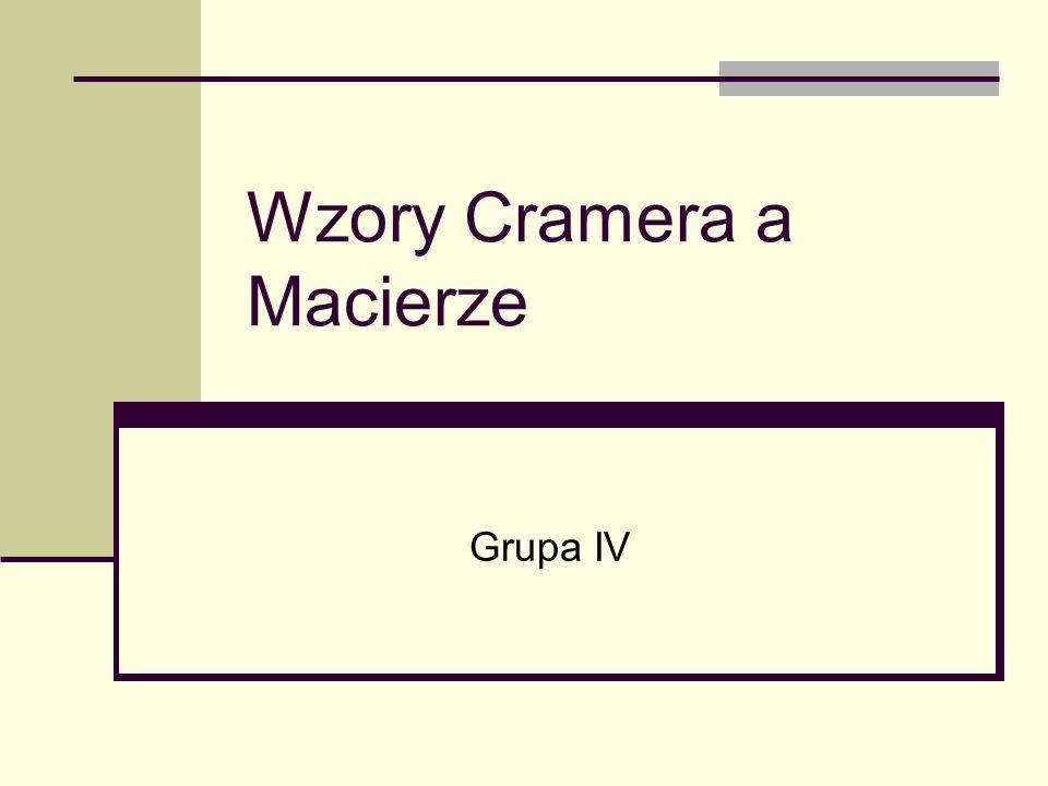 Wzory Cramera a Macierze Grupa IV
