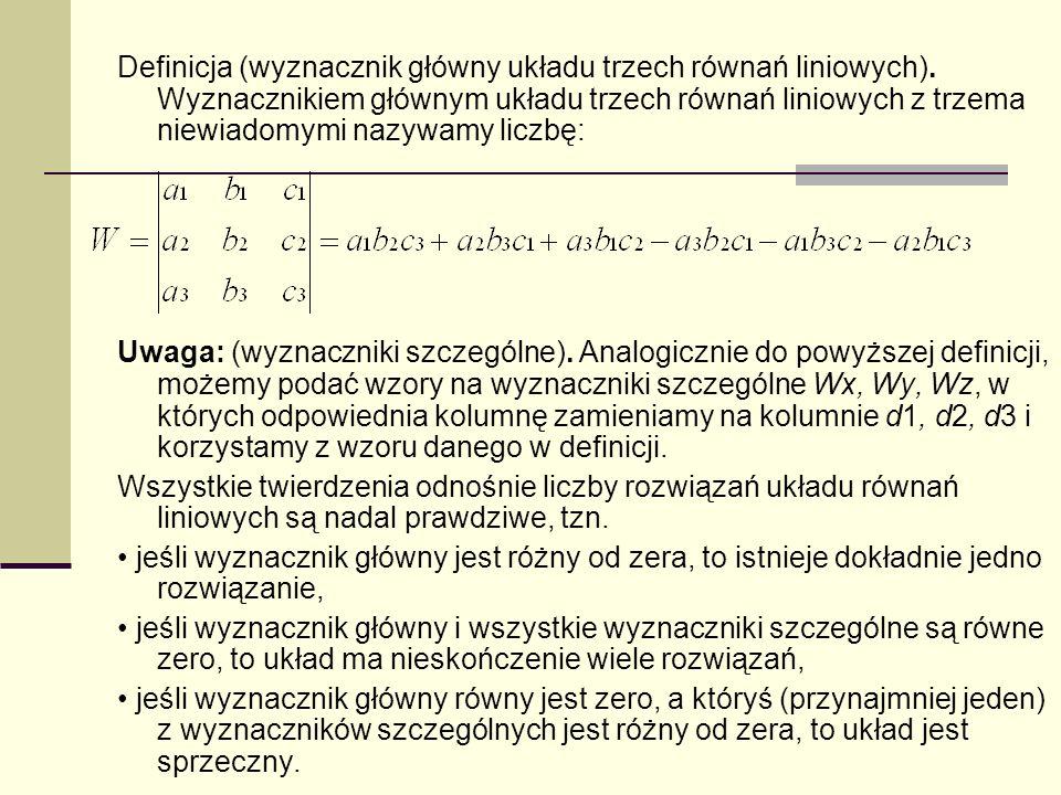 Definicja (wyznacznik główny układu trzech równań liniowych). Wyznacznikiem głównym układu trzech równań liniowych z trzema niewiadomymi nazywamy licz