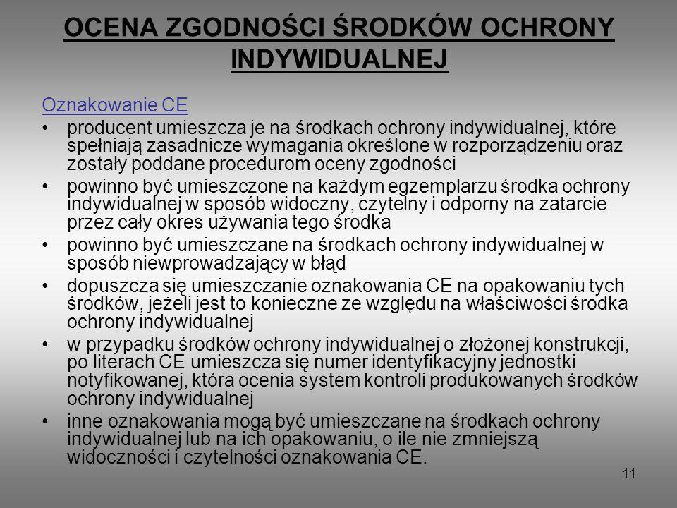 11 OCENA ZGODNOŚCI ŚRODKÓW OCHRONY INDYWIDUALNEJ Oznakowanie CE producent umieszcza je na środkach ochrony indywidualnej, które spełniają zasadnicze w