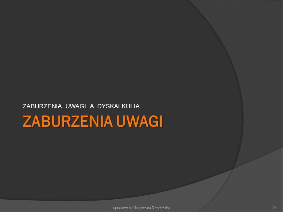 ZABURZENIA UWAGI A DYSKALKULIA opracowała Małgorzata Korycińska10