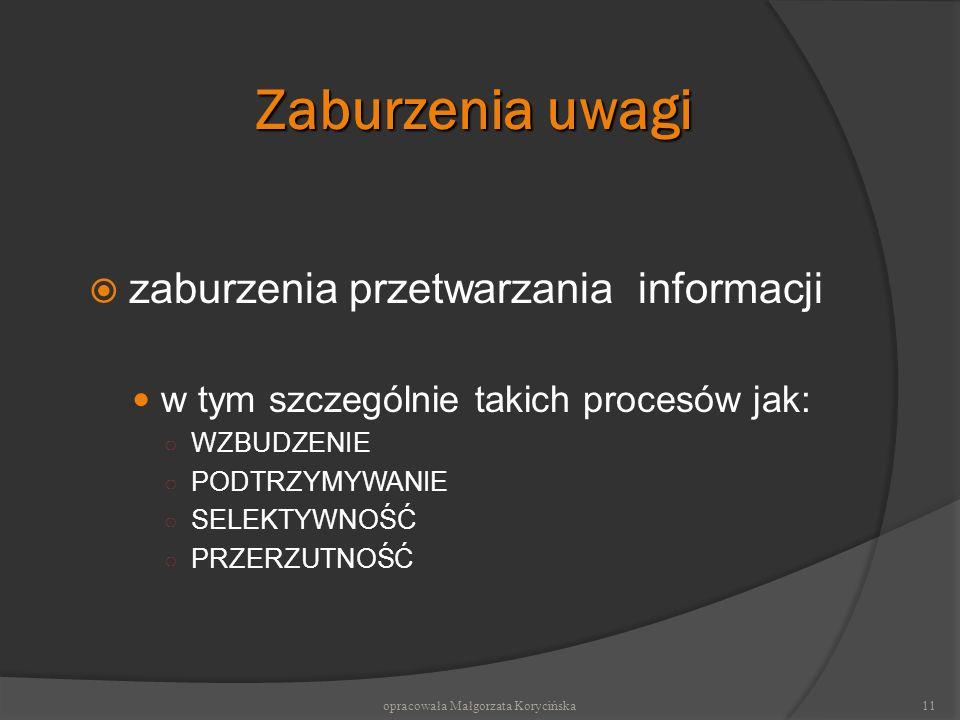 Zaburzenia uwagi zaburzenia przetwarzania informacji w tym szczególnie takich procesów jak: WZBUDZENIE PODTRZYMYWANIE SELEKTYWNOŚĆ PRZERZUTNOŚĆ 11opra