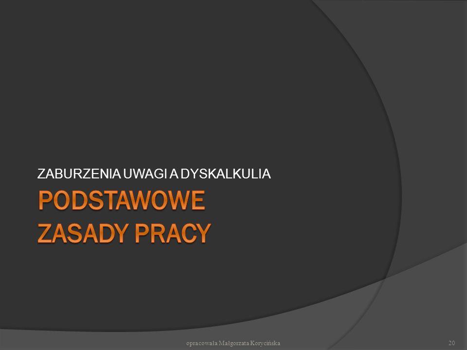 ZABURZENIA UWAGI A DYSKALKULIA 20opracowała Małgorzata Korycińska