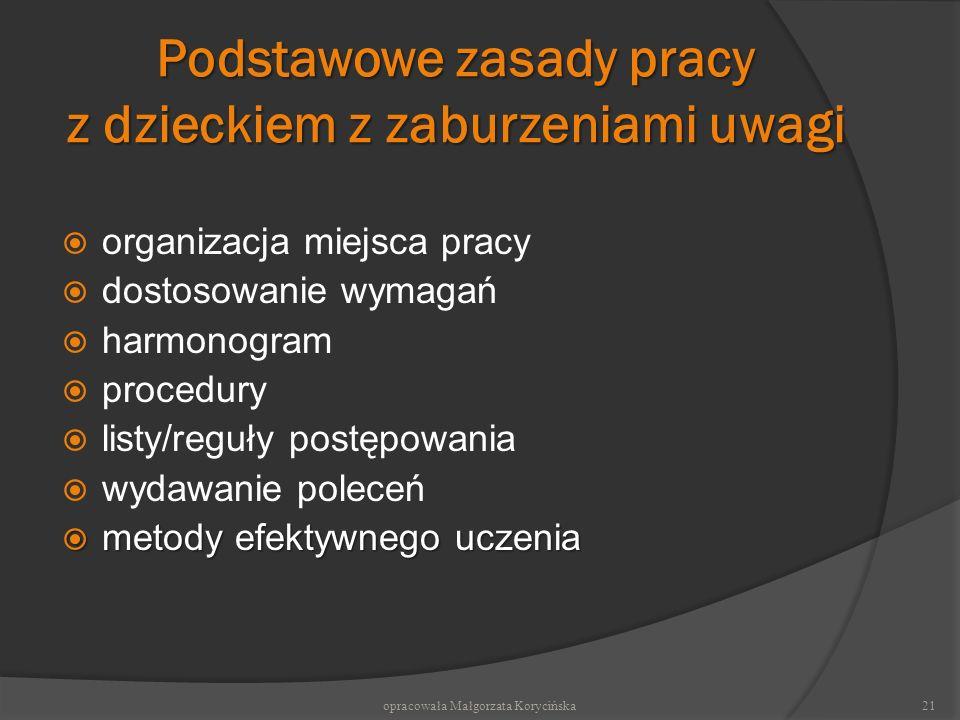 Podstawowe zasady pracy z dzieckiem z zaburzeniami uwagi organizacja miejsca pracy dostosowanie wymagań harmonogram procedury listy/reguły postępowani
