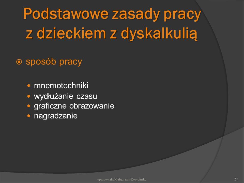 Podstawowe zasady pracy z dzieckiem z dyskalkulią sposób pracy mnemotechniki wydłużanie czasu graficzne obrazowanie nagradzanie 27opracowała Małgorzat