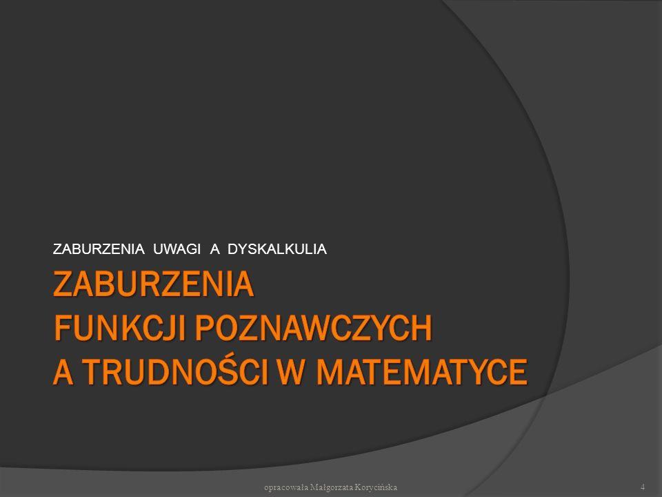 ZABURZENIA UWAGI A DYSKALKULIA opracowała Małgorzata Korycińska4