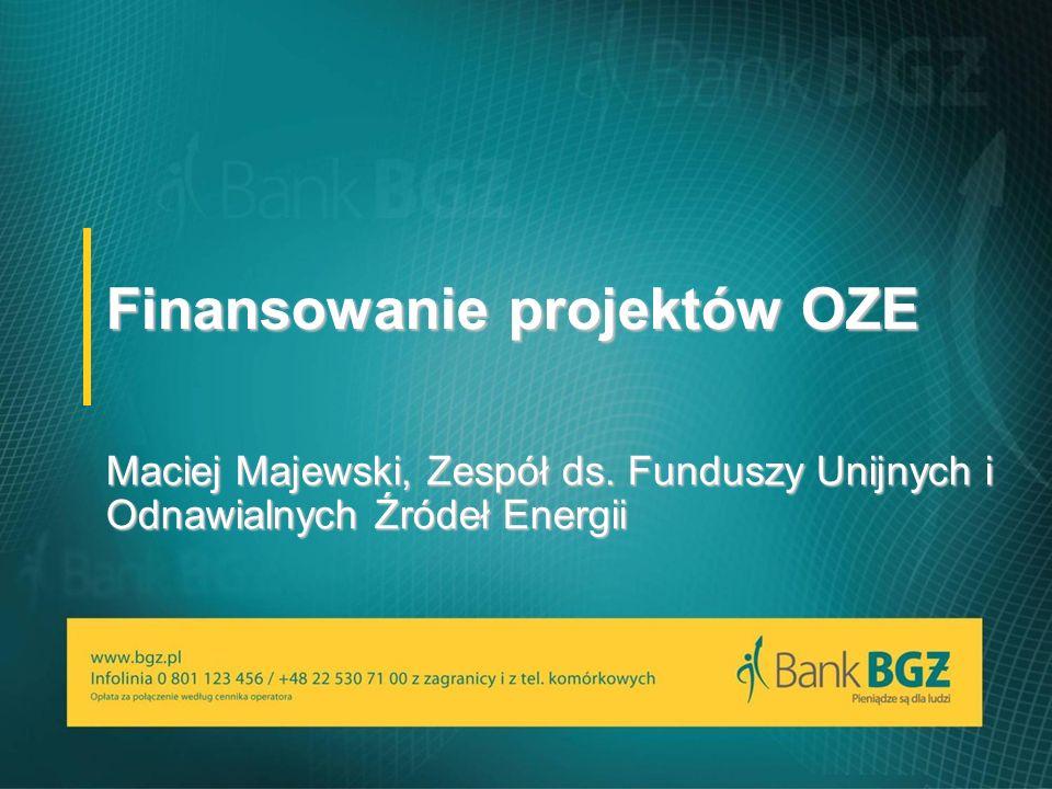 Finansowanie projektów OZE Maciej Majewski, Zespół ds. Funduszy Unijnych i Odnawialnych Źródeł Energii