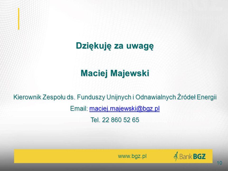 www.bgz.pl 10 Dziękuję za uwagę Maciej Majewski Kierownik Zespołu ds. Funduszy Unijnych i Odnawialnych Źródeł Energii Email: maciej.majewski@bgz.pl @b