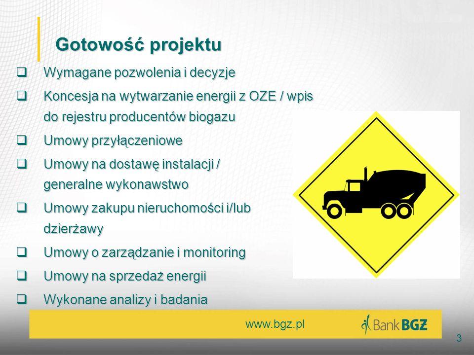 www.bgz.pl 3 Gotowość projektu Wymagane pozwolenia i decyzje Wymagane pozwolenia i decyzje Koncesja na wytwarzanie energii z OZE / wpis do rejestru pr