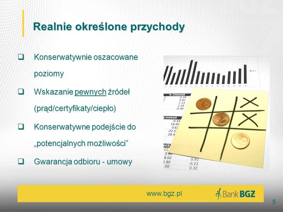 www.bgz.pl 5 Realnie określone przychody Konserwatywnie oszacowane poziomy Konserwatywnie oszacowane poziomy Wskazanie pewnych źródeł (prąd/certyfikat
