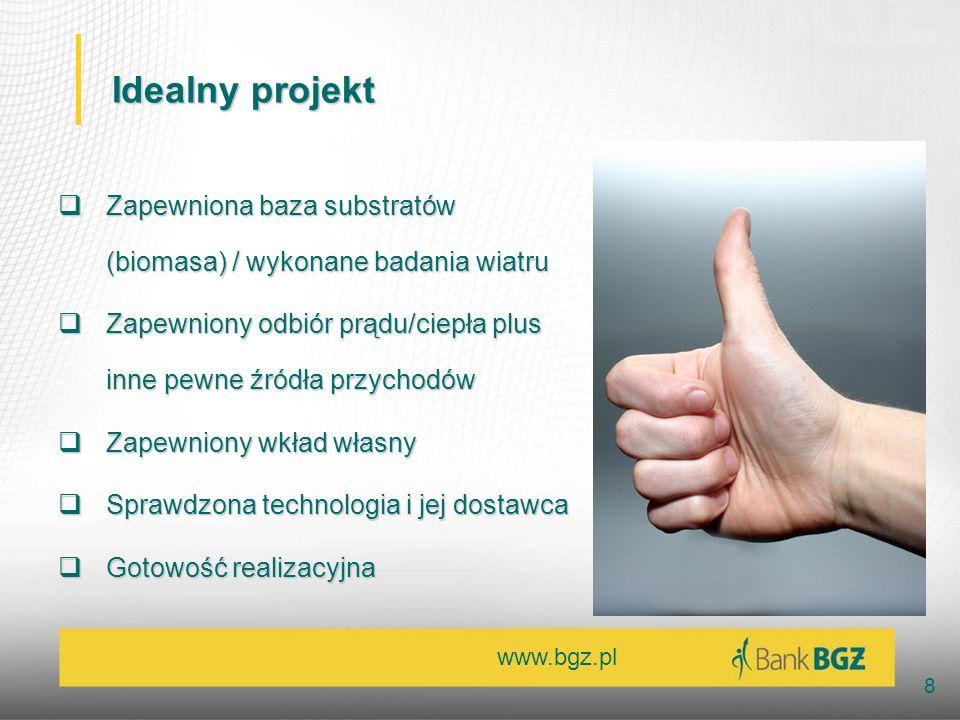 www.bgz.pl 8 Idealny projekt Zapewniona baza substratów (biomasa) / wykonane badania wiatru Zapewniona baza substratów (biomasa) / wykonane badania wi