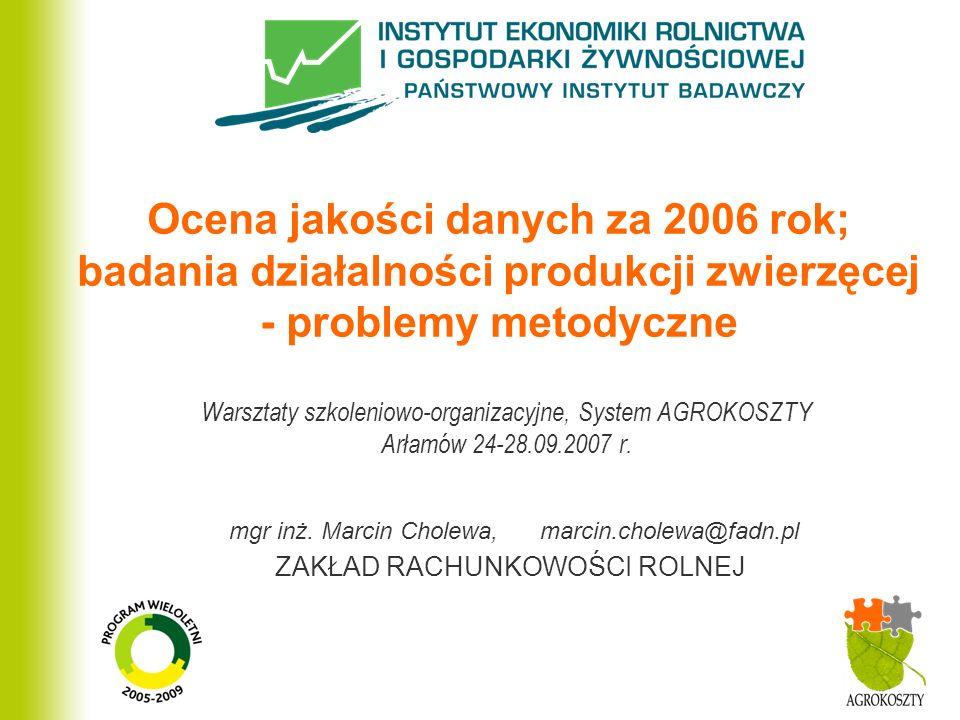ZAKŁAD RACHUNKOWOŚCI ROLNEJ Ocena jakości danych za 2006 rok; badania działalności produkcji zwierzęcej - problemy metodyczne Warsztaty szkoleniowo-or