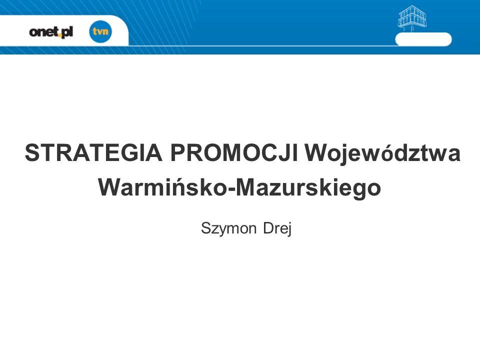 STRATEGIA PROMOCJI Wojew ó dztwa Warmińsko-Mazurskiego Szymon Drej