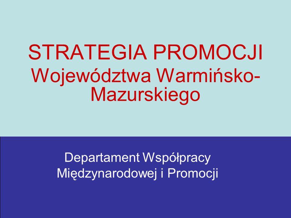 STRATEGIA PROMOCJI Województwa Warmińsko- Mazurskiego Departament Współpracy Międzynarodowej i Promocji