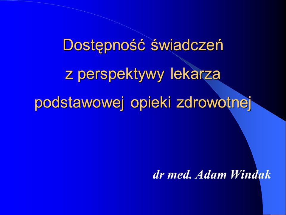 Dostępność świadczeń z perspektywy lekarza podstawowej opieki zdrowotnej dr med. Adam Windak