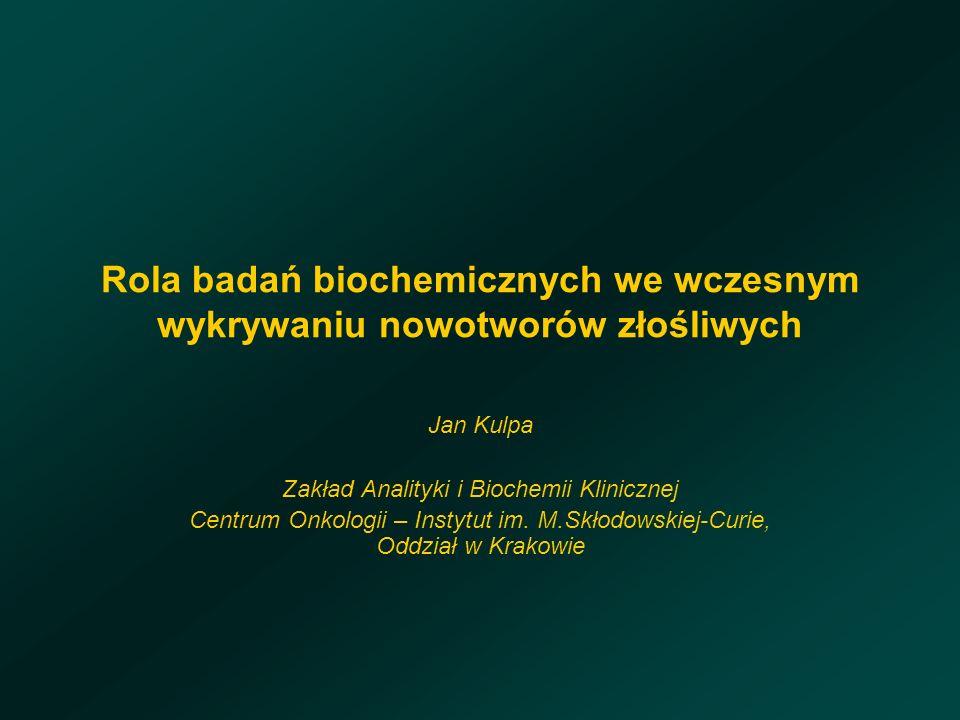 Rola badań biochemicznych we wczesnym wykrywaniu nowotworów złośliwych Jan Kulpa Zakład Analityki i Biochemii Klinicznej Centrum Onkologii – Instytut im.